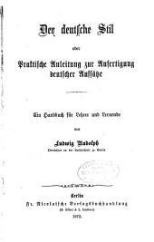 Der Deutsche Stil: oder praktische Anleitung zur Anfertigung deutscher Aufsatze : ein Handbuch fur Lehrer und Lernende
