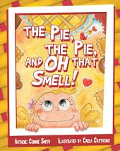 The Pie, the Pie, and Oh That Smell!