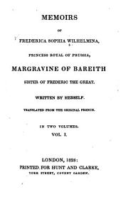 Memoirs of Frederica Sophia Wilhelmina, Princess Royal of Prussia, Margravine of Baireuth, Sister of Frederick the Great: Volume 1