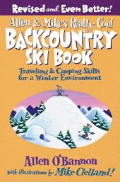 Allen & Mike's Really Cool Backcountry Ski Book, Revised and Even Better!: Traveling & Camping Skills for a Winter Environment, Edition 2