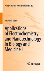 Applications of Electrochemistry and Nanotechnology in Biology and Medicine I Book