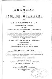 The Grammar of English Grammars: With an Introduction, Historical and Critical, the Whole Methodically Arranged and Amply Illustrated ... and a Key to the Oral Exercises, to which are Added Four Appendixes, Pertaining Separately to the Four Parts of Grammar