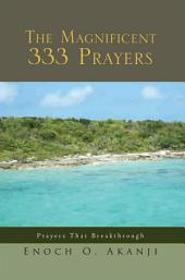 The Magnificent 333 Prayers: Prayers That Breakthrough