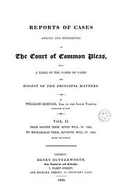 Reports of Cases Argued and Determined in the Court of Common Pleas: With Table of the Names of Cases and Digest of the Principal Matters. From Hilary Term, Fifth Will. IV. 1835 to [Michaelmas Term, First Vict. 1837], Volume 1