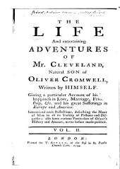 The Life and Entertaining Adventures of Mr. Cleveland, Natural Son of Oliver Cromwell: Giving a Particular Account of His Unhappiness in Love, Marriage, Friendship, &c. and His Great Sufferings in Europe and America, Volume 2