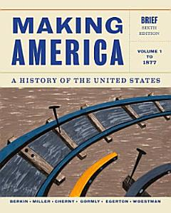 Making America  A History of the United States  Volume 1  To 1877  Brief Book