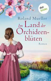 Die Töchter des Pflanzenjägers: Roman