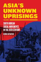 Asia's Unknown Uprisings Volume 1: South Korean Social Movements in the 20th Century