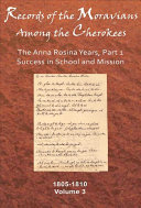 Records of the Moravians Among the Cherokees: The Anna Rosina years, part 1 : success in school and mission, 1805-1810