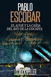 Pablo Escobar: El Auge y la Caida del Rey de la Cocaina
