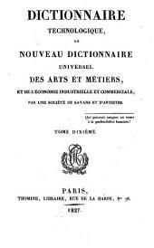 Dictionnaire technologique, ou Nouveau dictionnaire universel des arts et métiers, et de l'économie industrielle et commerciale: Volume10