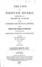 The Life of Edmund Burke: Comprehending and Impartial Account of His Literary and Political Efforts, and a Sketch of the Conduct and Character of His Most Eminent Associates, Coadjutors, and Opponents, Volume 1