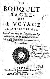 Le bouquet sacré, ou le voyage de la terre sainte: Composé des Roses du Calvaire, des Lys de Bethléem, et des Hyacintes d'Olivet