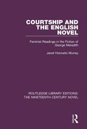 Courtship and the English Novel: Feminist Readings in the Fiction of George Meredith