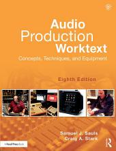 Audio Production Worktext: Concepts, Techniques, and Equipment, Edition 8
