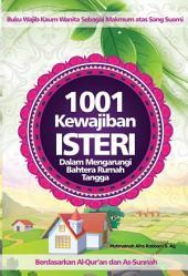 1001 Kewajiban Isteri dalam Mengarungi Bahtera Rumah Tangga: Buku wajib kaum wanita sebagai makmum atas sang suami