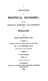 A treatise on political economy; or, The production, distribution, and consumption of wealth. Tr. by C.R. Prinsep, with notes