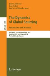 The Dynamics of Global Sourcing: Perspectives and Practices: 6th Global Sourcing Workshop 2012, Courchevel, France, March 12-15, 2012, Revised Selected Papers