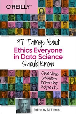 97 Things About Ethics Everyone in Data Science Should Know PDF