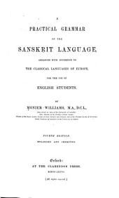 A Practical Grammar of the Sanskrit Language: Arranged with References to the Classical Languages of Europe, for the Use of English Students