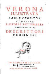 Verona illustrata: Contiene L'Istoria Letteraria O Sia La Notizia De' Scrittori Veronesi, Volume 2