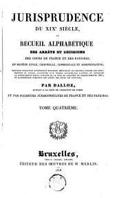 Jurisprudence du XIXe siècle, ou Recueil alphabétique des arrêts et décisions des cours de France et des Pays-Bas, en matière civile, criminelle, commerciale et administrative [...]: Volume4