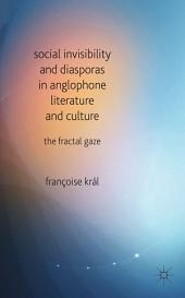 Social Invisibility and Diasporas in Anglophone Literature and Culture: The Fractal Gaze