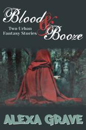 Blood & Booze: Two Urban Fantasy Stories
