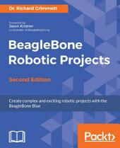 BeagleBone Robotic Projects: Edition 2