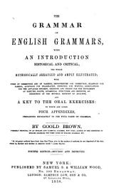 The Grammar of English Grammars: With an Introduction, Historical and Critical; the Whole Methodically Arranged and Amply Illustrated ... and a Key to the Oral Exercises : to which are Added Four Appendixes, Pertaining Separately to the Four Parts of Grammar