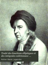 Traité des fonctions elliptiques et des intégrales eulériennes: (1826) Méthodes pour construire les tables elliptiques. Recueil des tables elliptiques. Traité des intégrales eulériennes. Appendice