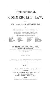 International Commercial Law: Being the Principles of Mercantile Law of the Following and Other Countries, Viz.: England, Scotland, Ireland, British India, British Colonies, Austria, Belgium ...