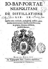Io. Bap. Portae neapolitani De distillatione lib. IX ...