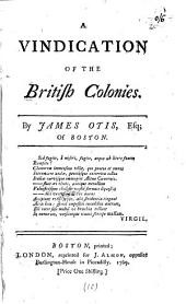 A vindication of the British colonies: By James Otis, Esq; of Boston..