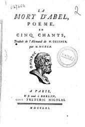 La mort d'Abel, poeme, en cinq chants, traduit de l'allemand de M. Gessner, par M. Huber