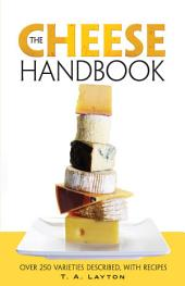 The Cheese Handbook: Over 250 Varieties Described, with Recipes
