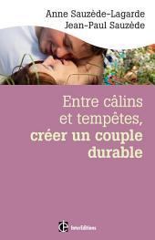 Entre câlins et tempêtes, créer un couple durable - 2e éd.: Les 5 notions clés pour surmonter les crises et vivre le bonheur à deux