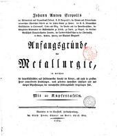 Johann Anton Scopoli's Anfangsgrunde der Metallurgie, in welchen die hauptsüchlichsten auf Huttenwerken sowohl im kleinen, ... vorgetragen sind ..