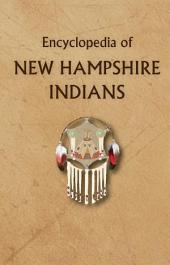 Encyclopedia of New Hampshire Indians: Tribes, Nations, Treaties of the Northeastern Woodlands