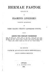 Hermas Pastor Graece ex fragmentis Lipsiensibus instituta quaestione de vero Graeci textus Lipsiensis fonte
