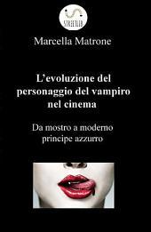 L'evoluzione del personaggio del vampiro nel cinema: da mostro a moderno principe azzurro