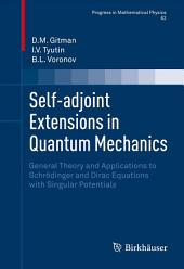 Self-adjoint Extensions in Quantum Mechanics: General Theory and Applications to Schrödinger and Dirac Equations with Singular Potentials