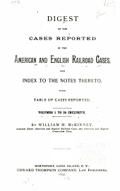 Digest of the Cases Reported in the American and English Railroad Cases and Index to the Notes Thereto: inclusive (in 1 v.)