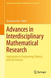 Advances in Interdisciplinary Mathematical Research: Applications to Engineering, Physical and Life Sciences
