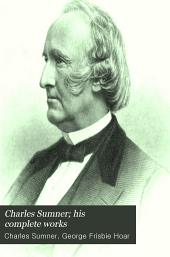 Charles Sumner; His Complete Works: With Introduction by Hon. George Frisbie Hoar, Volume 11