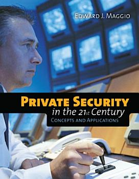 Private Security in the 21st Century  Concepts and Applications PDF