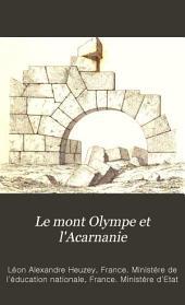 Le mont Olympe et l'Acarnanie: exploration des ces deux régions, avec l'étude de leurs antiquités, de leurs populations anciennes et modernes, de leur géographie et de leur historie