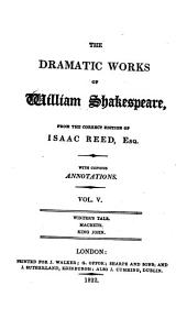 The Dramatic Works: From the Correct Edition of Isaac Reed, Esq. : with Copious Annotations. Winter's tale, Macbeth, King John, Volume 5