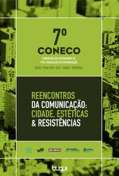 7º Coneco: Reencontros da Comunicação:: Cidade, Estéticas & Resistências (Congresso dos Estudantes de Pós-Graduação em Comunicação)