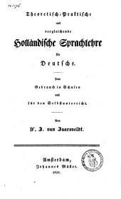 Theoretisch-praktische und vergleichende Holländische Sprachlehre für Deutsche: zum Gebrauch in Schulen und für den Selbstunterricht